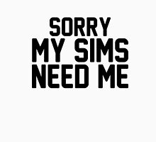 Sorry My Sims Need Me Unisex T-Shirt