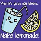 When life gives you lemons… make lemonade! by Lauramazing