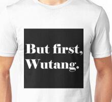 But first, Wutang. Unisex T-Shirt