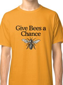 Give Bees A Chance Beekeeper Quote Design Classic T-Shirt