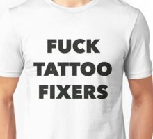 Fuck Tattoo Fixers Unisex T-Shirt