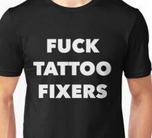 Fuck Tattoo Fixers Unisex T-Shirt