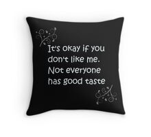 It's okay if you don't like me Throw Pillow
