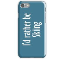 I'd rather be skiing - winter sports design for skiers iPhone Case/Skin