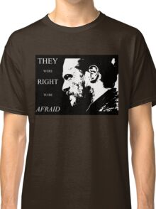 They were right to be afraid [small] Classic T-Shirt