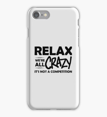 Relax, We're ALL Crazy iPhone Case/Skin