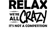 Relax, We're ALL Crazy Photographic Print
