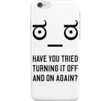 Look of Disapproval + HAVE YOU TRIED TURNING IT OFF AND ON AGAIN? iPhone Case/Skin