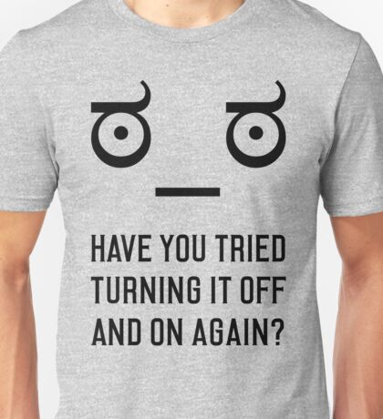 Look of Disapproval + HAVE YOU TRIED TURNING IT OFF AND ON AGAIN? Unisex T-Shirt
