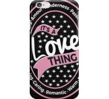 It's a Love Thing design lovers romantic quotes case legging skirt pink iPhone Case/Skin