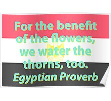 For The Benefit Of The Flowers - Egyptian Proverb Poster