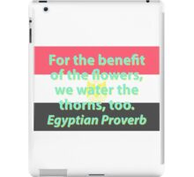 For The Benefit Of The Flowers - Egyptian Proverb iPad Case/Skin