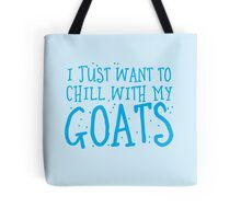 I just want to chill with my GOATS Tote Bag