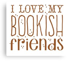 I love my BOOKISH friends Canvas Print