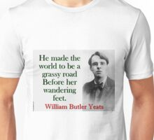 He Made The World To Be A Grassy Road - Yeats Unisex T-Shirt