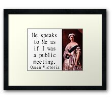 He Speaks To Me - Queen Victoria Framed Print