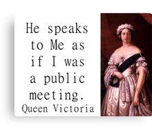 He Speaks To Me - Queen Victoria Canvas Print
