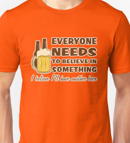 I Believe I'll Have Another Beer Unisex T-Shirt