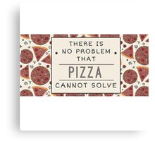 Pizza solves everything Fun Food Love Canvas Print