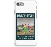 Brighton - You'll Never Be Cool Enough iPhone Case/Skin