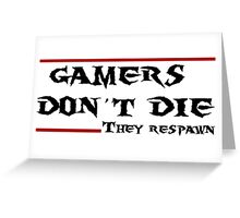 Gamers don't die..they Respawn Greeting Card