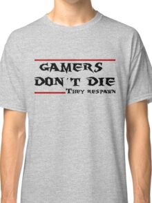Gamers don't die..they Respawn Classic T-Shirt