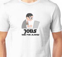 Jobs Are For Slaves Unisex T-Shirt