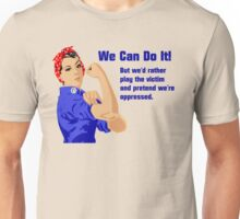 Rosie the Riveter We Can Do it - But We'd Rather Play the Victim Unisex T-Shirt