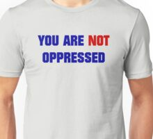You are NOT Oppressed Unisex T-Shirt