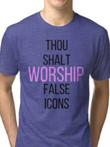 WORSHIP FALSE ICONS Tri-blend T-Shirt