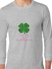 Four Leaf Clover Emerald Irish Girls are the Prettiest Long Sleeve T-Shirt