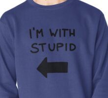 I'm with stupid - Black Font Pullover