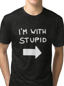 I'm with stupid - White Font Tri-blend T-Shirt