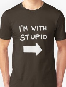I'm with stupid - White Font T-Shirt