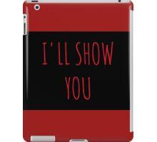 I'll Show You iPad Case/Skin