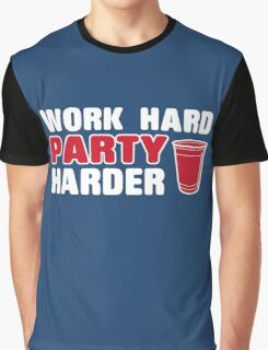 Work Hard - Party Harder Graphic T-Shirt