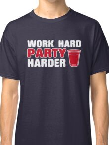 Work Hard - Party Harder Classic T-Shirt