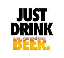 JUST DRINK BEER. Photographic Print