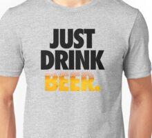 JUST DRINK BEER. Unisex T-Shirt