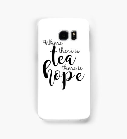 Where There Is Tea There Is Hope Samsung Galaxy Case/Skin