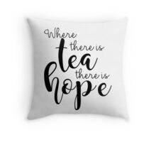 Where There Is Tea There Is Hope Throw Pillow