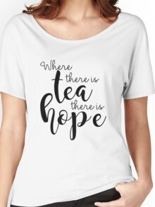 Where There Is Tea There Is Hope Women's Relaxed Fit T-Shirt