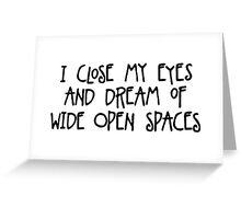 I close my eyes and dream of wide open spaces Greeting Card