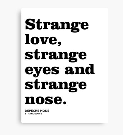 Misheard Lyrics - Strangelove Canvas Print