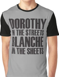 Dorothy In The Streets Blanche In The Sheets Graphic T-Shirt