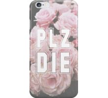 Plz die iPhone Case/Skin