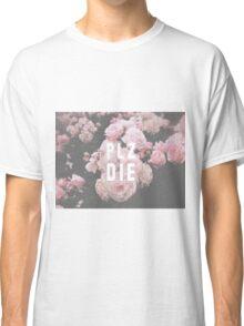 Plz die Classic T-Shirt