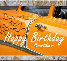 Happy Birthday Brother, orange hot-rod, car.vintage.  by Mary Taylor