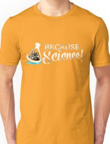 Because, SCIENCE!  Unisex T-Shirt