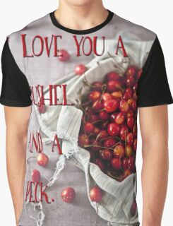 I love you a bushel and a peck text art Graphic T-Shirt